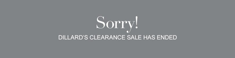 Dillard's Clearance Sale Ended 11:59 p.m. CDT Saturday, May 05, 2013.