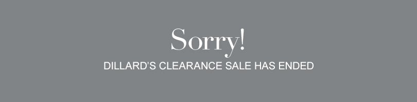 Dillard's Clearance Sale Ended 11:59 p.m. CDT Saturday, May 04, 2013.