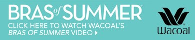 Click Here to Watch Wacoal's Bras of of Summer Video and Learn More.