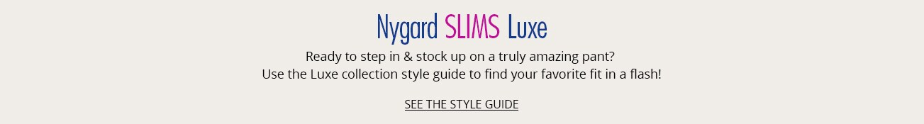 Nygard SLIMS Luxe - Use the Luxe collection style guide guide to find your favorite fit in a flash!