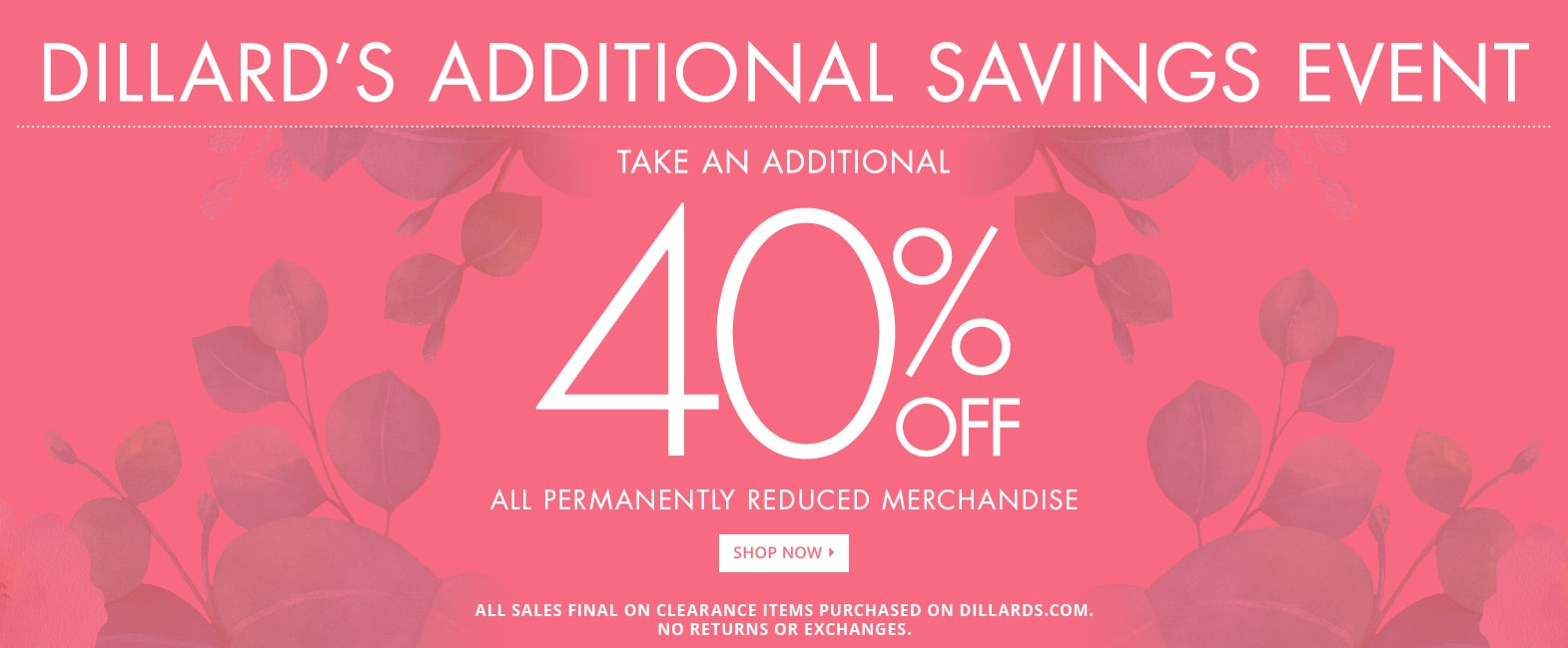 Take an additional 40% off permanantly reduced merchandse on Dillards.com